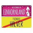 Willkommen im Einhornland - Tschüss Halver Einhorn Metallschild