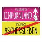 Willkommen im Einhornland - Tschüss Aschersleben Einhorn Metallschild
