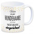 Kaffeebecher mit Spruch: Ohne ein paar Hundehaare ist man ...