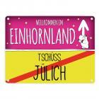 Willkommen im Einhornland - Tschüss Jülich Einhorn Metallschild