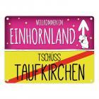 Willkommen im Einhornland - Tschüss Taufkirchen Einhorn Metallschild