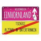Willkommen im Einhornland - Tschüss Alzenau in Unterfranken Einhorn Metallschild