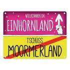 Willkommen im Einhornland - Tschüss Moormerland Einhorn Metallschild