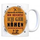 Kaffeebecher mit Spruch: Mir reicht's! Ich geh nähen