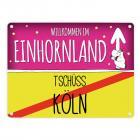 Willkommen im Einhornland - Tschüss Köln Einhorn Metallschild