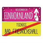 Willkommen im Einhornland - Tschüss Bad Friedrichshall Einhorn Metallschild