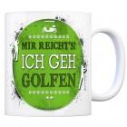 Kaffeebecher mit Spruch: Mir reicht's! Ich geh golfen