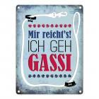 Metallschild mit Spruch: Mir reicht's! Ich geh Gassi