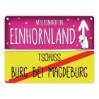 Willkommen im Einhornland - Tschüss Burg bei Magdeburg Einhorn Metallschild