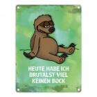 Metallschild mit Faultier Motiv und Spruch: ...brutalst viel keinen Bock!