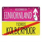 Willkommen im Einhornland - Tschüss Kolbermoor Einhorn Metallschild