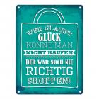 Metallschild mit Shopping Motiv und Spruch: Wer glaubt Glück könne man nicht...