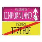 Willkommen im Einhornland - Tschüss Itzehoe Einhorn Metallschild