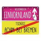 Willkommen im Einhornland - Tschüss Achim bei Bremen Einhorn Metallschild