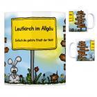 Leutkirch im Allgäu - Einfach die geilste Stadt der Welt Kaffeebecher