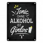 Tonic ohne Alkohol ist Ginlos Metallschild