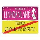 Willkommen im Einhornland - Tschüss Weiden in der Oberpfalz Einhorn Metallschild