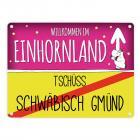 Willkommen im Einhornland - Tschüss Schwäbisch Gmünd Einhorn Metallschild
