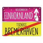 Willkommen im Einhornland - Tschüss Bremerhaven Einhorn Metallschild