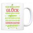 Kaffeebecher mit Spruch: Wer behauptet Glück könne man ...