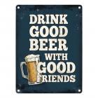 Drink good beer with good friends Metallschild mit Bier Motiv