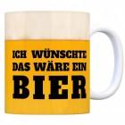 Bier Kaffeebecher mit Spruch: Ich wünschte das wäre ein Bier