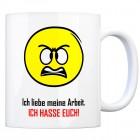 Kaffeebecher mit Spruch: Ich liebe meine Arbeit. ICH HASSE ...