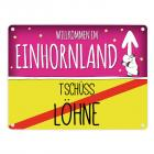 Willkommen im Einhornland - Tschüss Löhne Einhorn Metallschild
