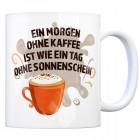 Kaffeebecher mit Spruch: Ein Morgen ohne Kaffee ist wie ein Tag ohne Sonnenschein