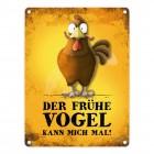 Metallschild mit Huhn Motiv und Spruch: Der frühe Vogel kann mich mal