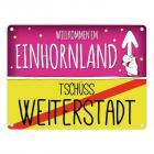 Willkommen im Einhornland - Tschüss Weiterstadt Einhorn Metallschild