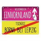 Willkommen im Einhornland - Tschüss Borna bei Leipzig Einhorn Metallschild