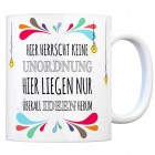 Kaffeebecher mit Spruch: Keine Unordnung, nur Ideen...