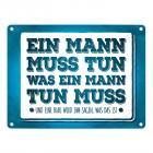 Männer Metallschild mit Spruch: Ein Mann muss tun, was ein Mann tun muss