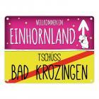 Willkommen im Einhornland - Tschüss Bad Krozingen Einhorn Metallschild