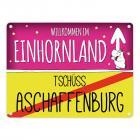 Willkommen im Einhornland - Tschüss Aschaffenburg Einhorn Metallschild