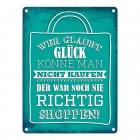 Metallschild mit Shopping Motiv und Spruch: Wer glaubt Glück könne man nicht kaufen…