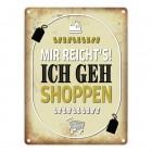 Metallschild mit Spruch: Mir reicht's! Ich geh shoppen