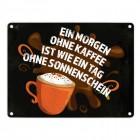 Metallschild mit Spruch: Ein Morgen ohne Kaffee ist wie ein Tag ohne Sonnenschein