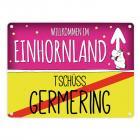Willkommen im Einhornland - Tschüss Germering Einhorn Metallschild