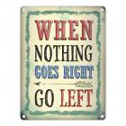 When nothing goes right ... go left! Blechschild in 15x20 cm