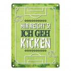 Metallschild mit Spruch: Mir reicht's! Ich geh kicken