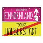 Willkommen im Einhornland - Tschüss Halberstadt Einhorn Metallschild