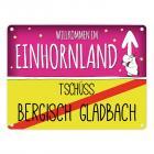 Willkommen im Einhornland - Tschüss Bergisch Gladbach Einhorn Metallschild
