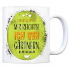 Kaffeebecher mit Spruch: Mir reicht's! Ich geh gärtnern