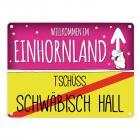 Willkommen im Einhornland - Tschüss Schwäbisch Hall Einhorn Metallschild