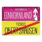 Willkommen im Einhornland - Tschüss Obertshausen Einhorn Metallschild