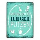 Metallschild mit Spruch: Mir reicht's! Ich geh putzen