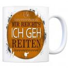 Kaffeebecher mit Spruch: Mir reicht's! Ich geh reiten
