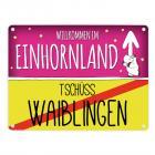 Willkommen im Einhornland - Tschüss Waiblingen Einhorn Metallschild